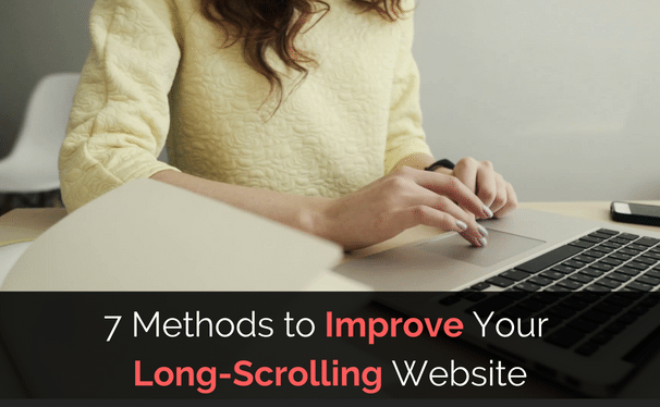 7 Ways to Improve Your Long Scrolling Website