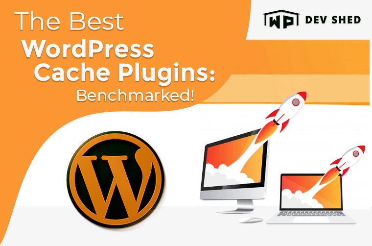 The Best WordPress Cache Plugins: Benchmarked!