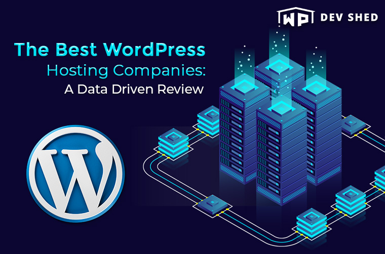 The Best WordPress Hosting Companies: A Data Driven Review